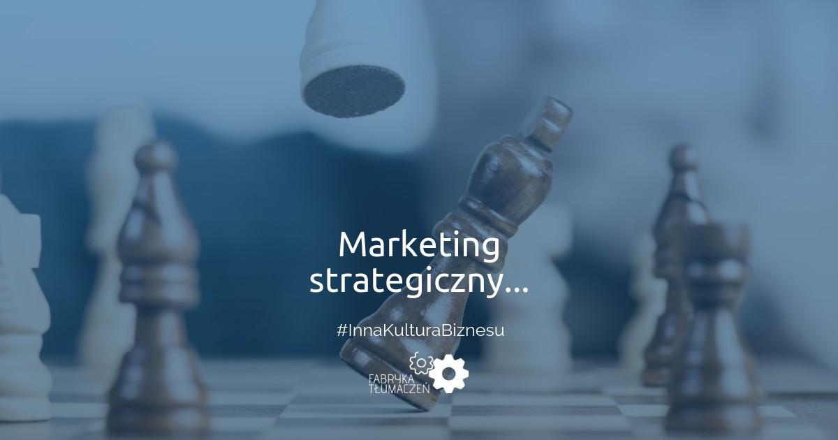 Marketing strategiczny, czyli co trzeba wiedzieć przed globalną ekspansją? Mariusz Łodyga